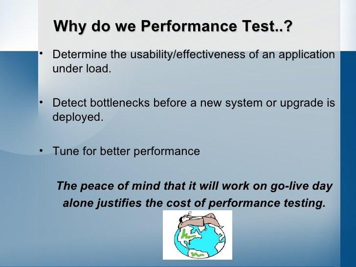 <ul><li>Determine the usability/effectiveness of an application under load.  </li></ul><ul><li>Detect bottlenecks before a...