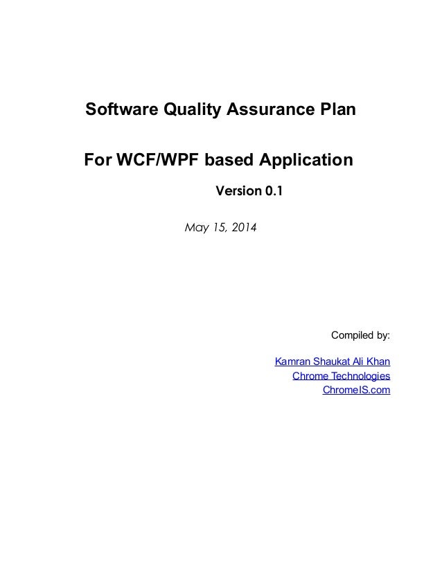 Software Quality Assurance Plan For WCF/WPF based Application Version 0.1 May 15, 2014 Compiled by: Kamran Shaukat Ali Kha...
