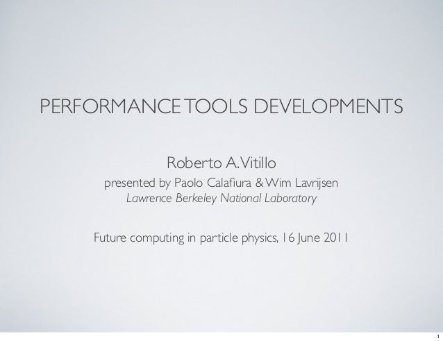 PERFORMANCETOOLS DEVELOPMENTS Roberto A.Vitillo presented by Paolo Calafiura & Wim Lavrijsen Lawrence Berkeley National Lab...