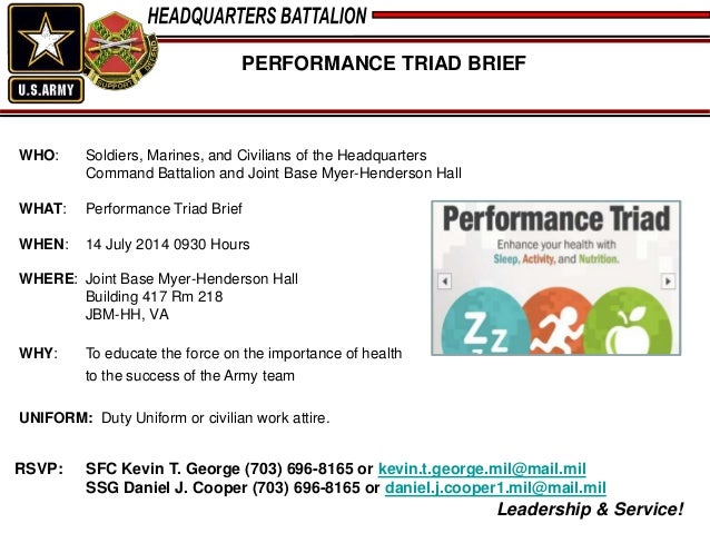 Leadership & Service! PERFORMANCE TRIAD BRIEF WHO: Soldiers, Marines, and Civilians of the Headquarters Command Battalion ...