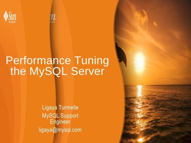 Performance Tuning the MySQL Server Ligaya Turmelle MySQL Support Engineer [email_address]