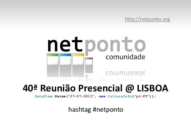 "40ª Reunião Presencial @ LISBOA DateTime.Parse(""27-07-2013"", new CultureInfo(""pt-PT"")); http://netponto.org hashtag #netpo..."