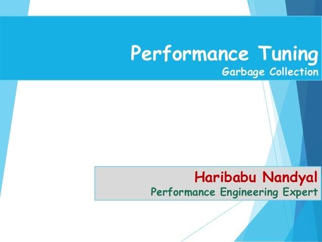 Performance Tuning Garbage Collection Haribabu Nandyal Performance Engineering Expert
