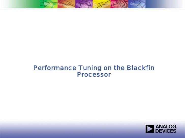 Performance Tuning on the Blackfin               Processor1