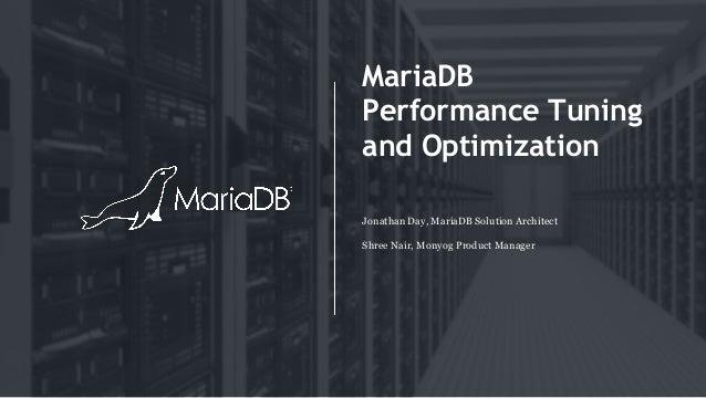 MariaDB Performance Tuning and Optimization Jonathan Day, MariaDB Solution Architect Shree Nair, Monyog Product Manager