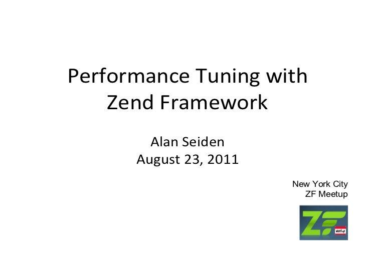 Performance Tuning with    Zend Framework        Alan Seiden      August 23, 2011                        New York City    ...