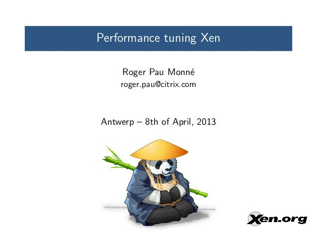 Performance tuning Xen     Roger Pau Monn´                   e    roger.pau@citrix.comAntwerp – 8th of April, 2013