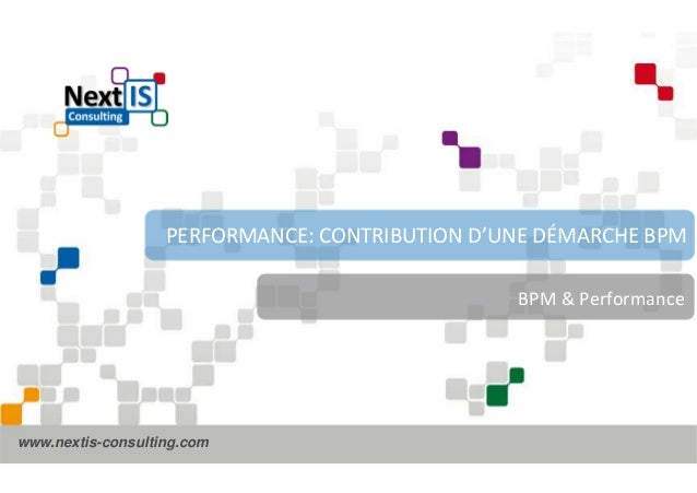 PERFORMANCE: CONTRIBUTION D'UNE DÉMARCHE BPM  www.nextis-consulting.com  BPM & Performance