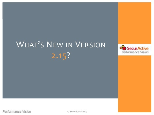 © SecurActive 2013WHAT'S NEW IN VERSION2.15?