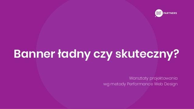 Banner ładny czy skuteczny? Warsztaty projektowania wg metody Performance Web Design