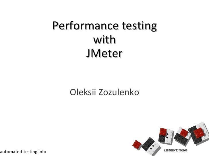 Performance testing  with  JMeter <ul><li>Oleksii Zozulenko </li></ul>AUTOMATED-TESTING.INFO automated-testing.info