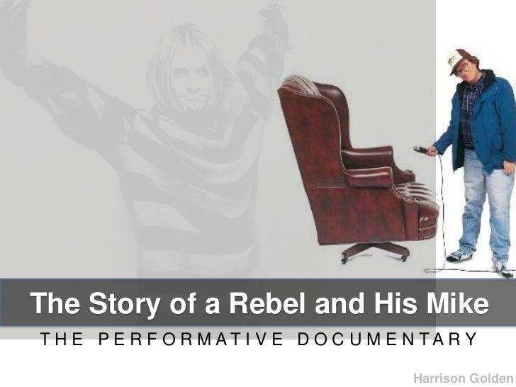 The Story of a Rebel and His MikeTH E PE R F O R MATI V E D O C U M E N TAR Y                                     Harrison...