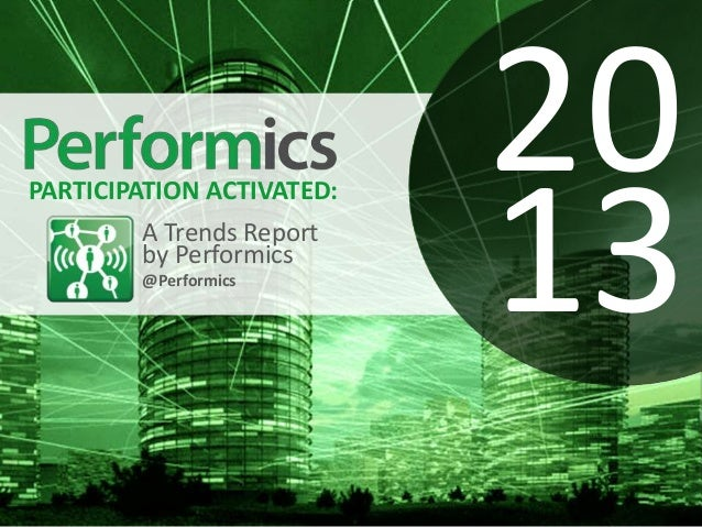 20                           13PARTICIPATION ACTIVATED:        A Trends Report        by Performics        @Performics