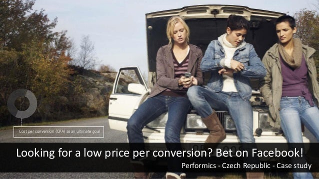 Cost per conversion (CPA) as an ultimate goal Performics - Czech Republic - Case study Looking for a low price per convers...