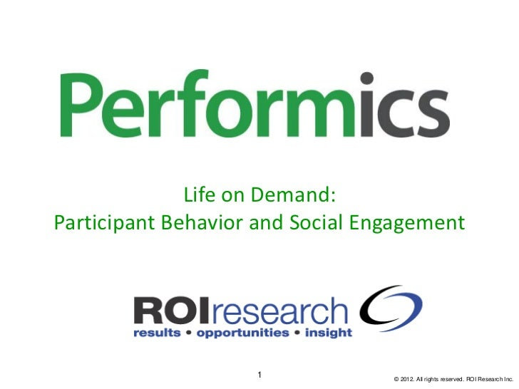 Life on Demand:Participant Behavior and Social Engagement                    1             © 2012. All rights reserved. RO...