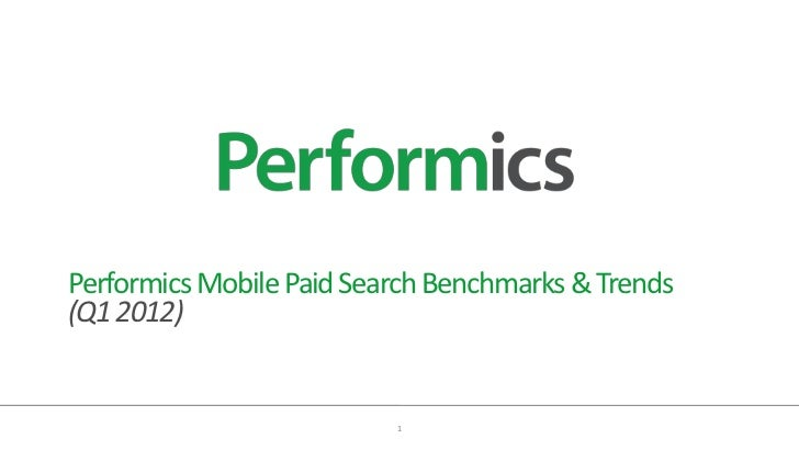 Performics Mobile Paid Search Benchmarks & Trends(Q1 2012)                          1