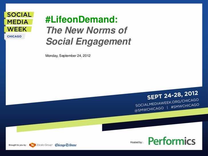 #LifeonDemand:The New Norms ofSocial EngagementMonday, September 24, 2012                             Hosted by:
