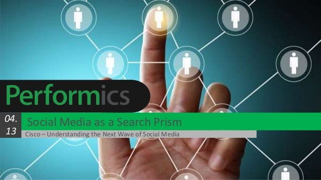 1Social Media as a Search Prism04.13 Cisco – Understanding the Next Wave of Social Media