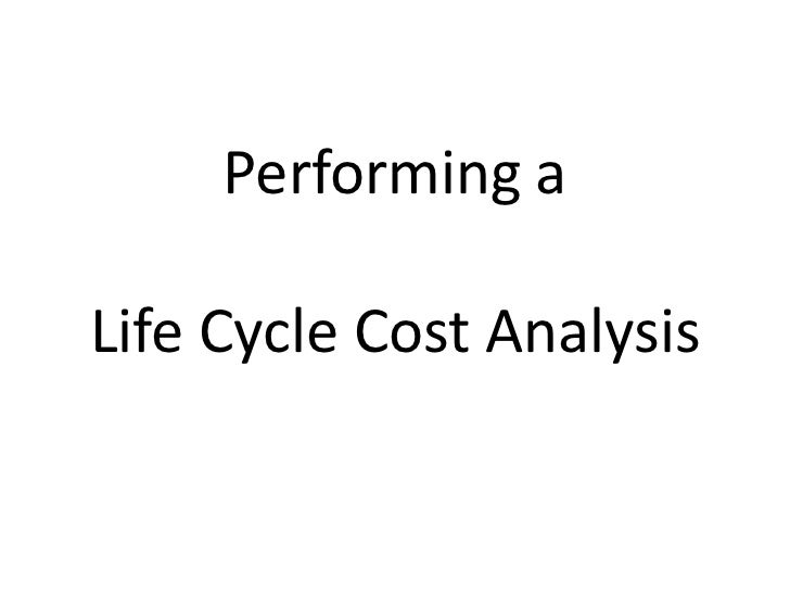 Performing aLife Cycle Cost Analysis