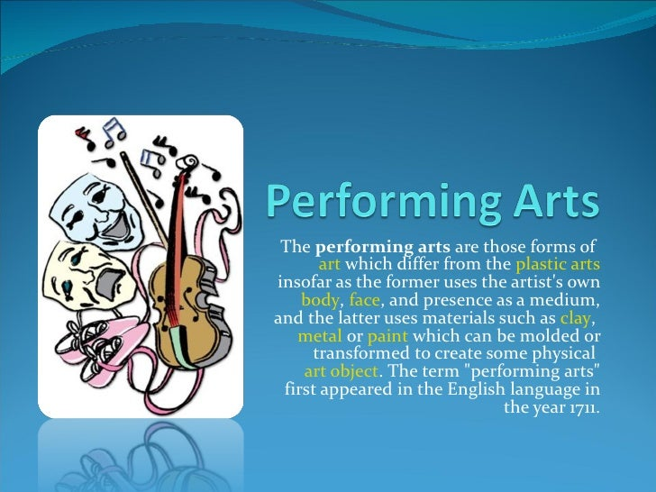The  performing arts  are those forms of  art  which differ from the  plastic arts  insofar as the former uses the artist'...