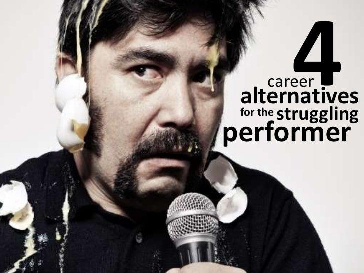 4<br />career<br />alternatives<br />struggling <br />for the <br />performer<br />