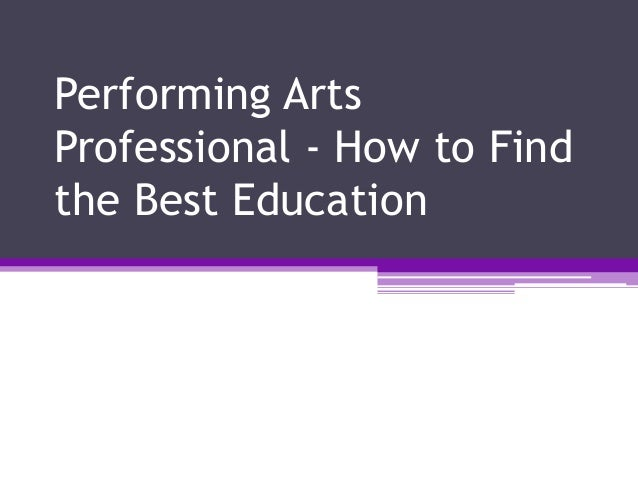 Performing Arts Professional - How to Find the Best Education