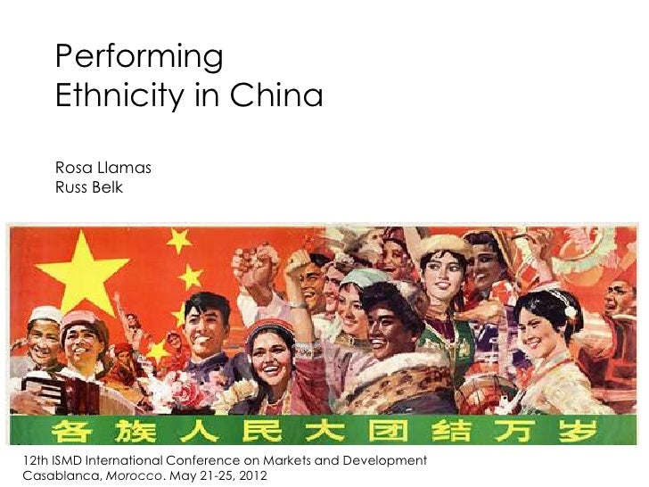 Performing    Ethnicity in China    Rosa Llamas    Russ Belk12th ISMD International Conference on Markets and DevelopmentC...