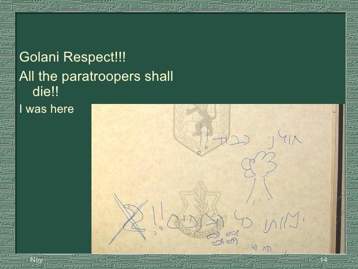 <ul><li>Golani Respect!!!   </li></ul><ul><li>All the paratroopers shall die!!  </li></ul><ul><li>I was here </li></ul>