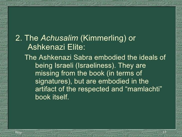 <ul><li>2. The  Achusalim  (Kimmerling) or Ashkenazi Elite: </li></ul><ul><ul><li>The Ashkenazi Sabra embodied the ideals ...