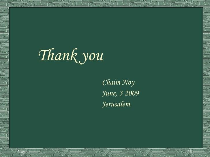 <ul><li>  Thank you </li></ul><ul><li>Chaim Noy </li></ul><ul><li>June, 3 2009 </li></ul><ul><li>Jerusalem </li></ul>
