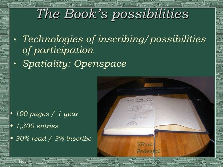 The Book's possibilities <ul><li>Technologies of inscribing/possibilities of participation </li></ul><ul><li>Spatiality: O...