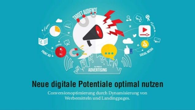 Neue digitale Potentiale optimal nutzen Conversionoptimierung durch Dynamisierung von Werbemitteln und Landingpages.