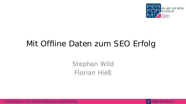 Mit Offline Daten zum SEO Erfolg Stephan Wild Florian Hieß