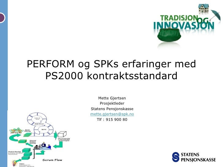 PERFORM og SPKs erfaringer med    PS2000 kontraktsstandard                  Mette Gjertsen                    Pr...