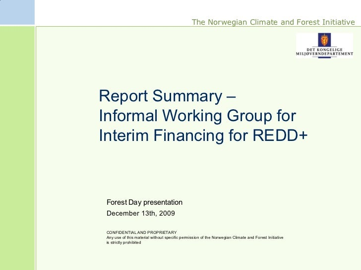 The Norwegian Climate and Forest Initiative     Report Summary – Informal Working Group for Interim Financing for REDD+   ...