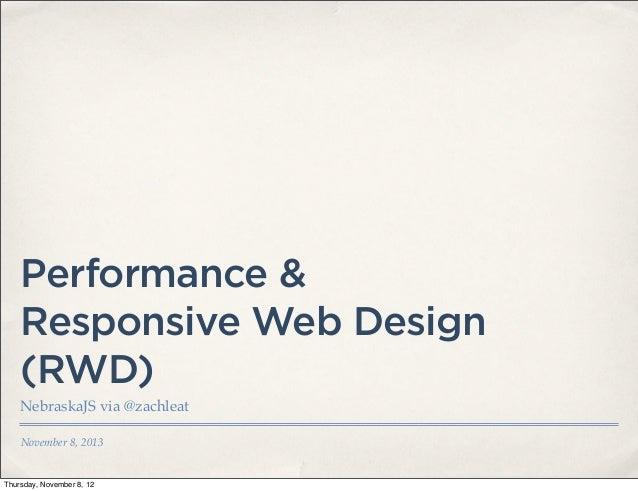 Performance &    Responsive Web Design    (RWD)    NebraskaJS via @zachleat    November 8, 2013Thursday, November 8, 12