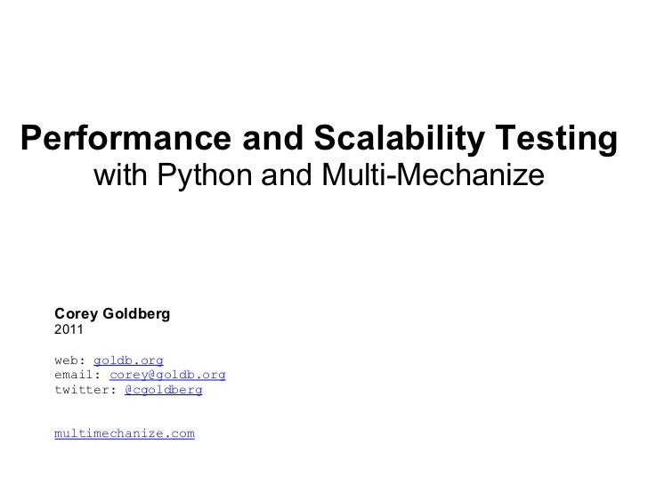 Performance and Scalability Testing with Python and Multi-Mechanize Corey Goldberg  2011 web:  goldb.org email:  [email_a...