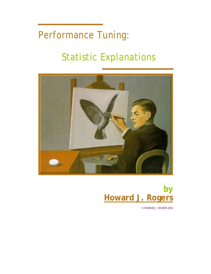 Performance Tuning:    Statistic Explanations                           by             Howard J. Rogers                   ...