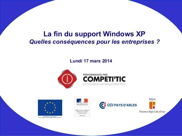 Lundi 17 mars 2014 La fin du support Windows XP Quelles conséquences pour les entreprises ?