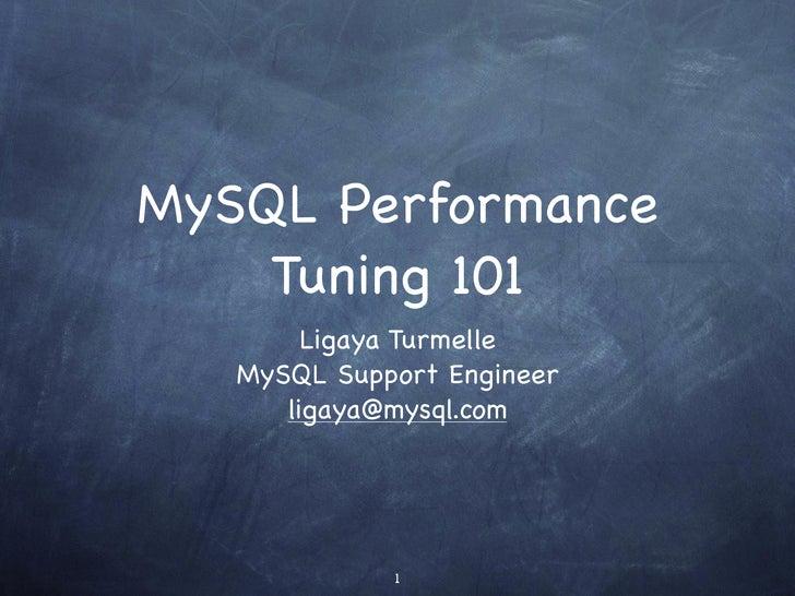 MySQL Performance     Tuning 101         Ligaya Turmelle    MySQL Support Engineer       ligaya@mysql.com                 ...