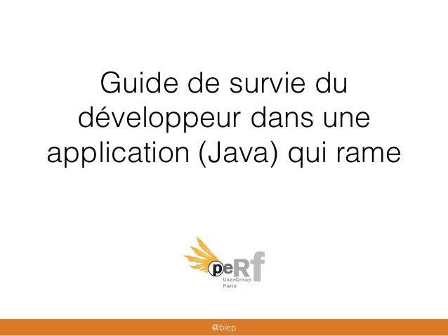 Guide de survie du développeur dans une application (Java) qui rame @blep
