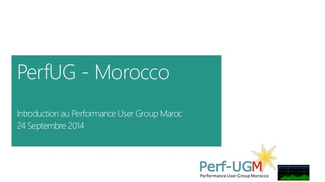 PerfUG - Morocco  Introduction au Performance User Group Maroc  24 Septembre 2014