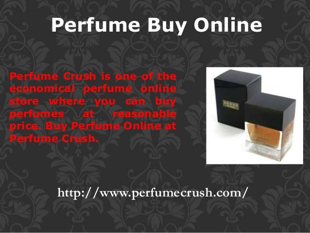 http://www.perfumecrush.com/ Perfume Buy Online Perfume Crush is one of the economical perfume online store where you can ...