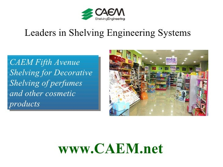 Leaders in Shelving Engineering Systems  www.CAEM.net CAEM Fifth Avenue Shelving for Decorative Shelving of perfumes and o...
