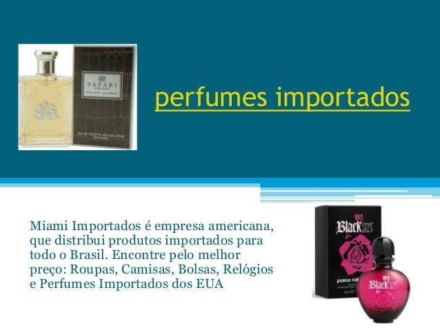 perfumes importados Miami Importados é empresa americana, que distribui produtos importados para todo o Brasil. Encontre p...