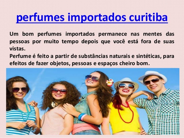 perfumes importados curitiba Um bom perfumes importados permanece nas mentes das pessoas por muito tempo depois que você e...