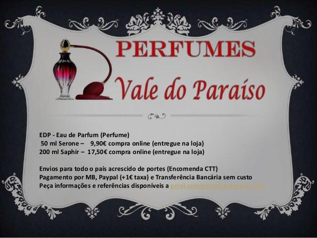 EDP - Eau de Parfum (Perfume) 50 ml Serone – 9,90€ compra online (entregue na loja) 200 ml Saphir – 17,50€ compra online (...