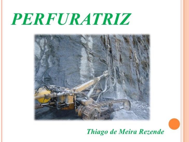 PERFURATRIZ      Thiago de Meira Rezende