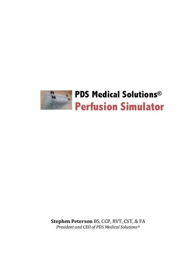 PDS Medical Solutions® Perfusion Simulator                     StephenPetersonBS,CCP,RVT,CST,&F...