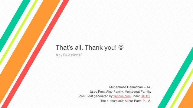 That's all. Thank you!  Any Questions? Muhammad Ramadhan – 14. Used Font: Aleo Family, Montserrat Family. Icon: Font gene...